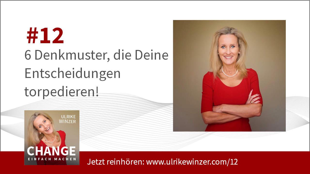 #12 Entscheidungen und Denkmuster - Podcast Change einfach machen! By Ulrike WINzerEntscheidungen und Denkmuster Ulrike WINzer