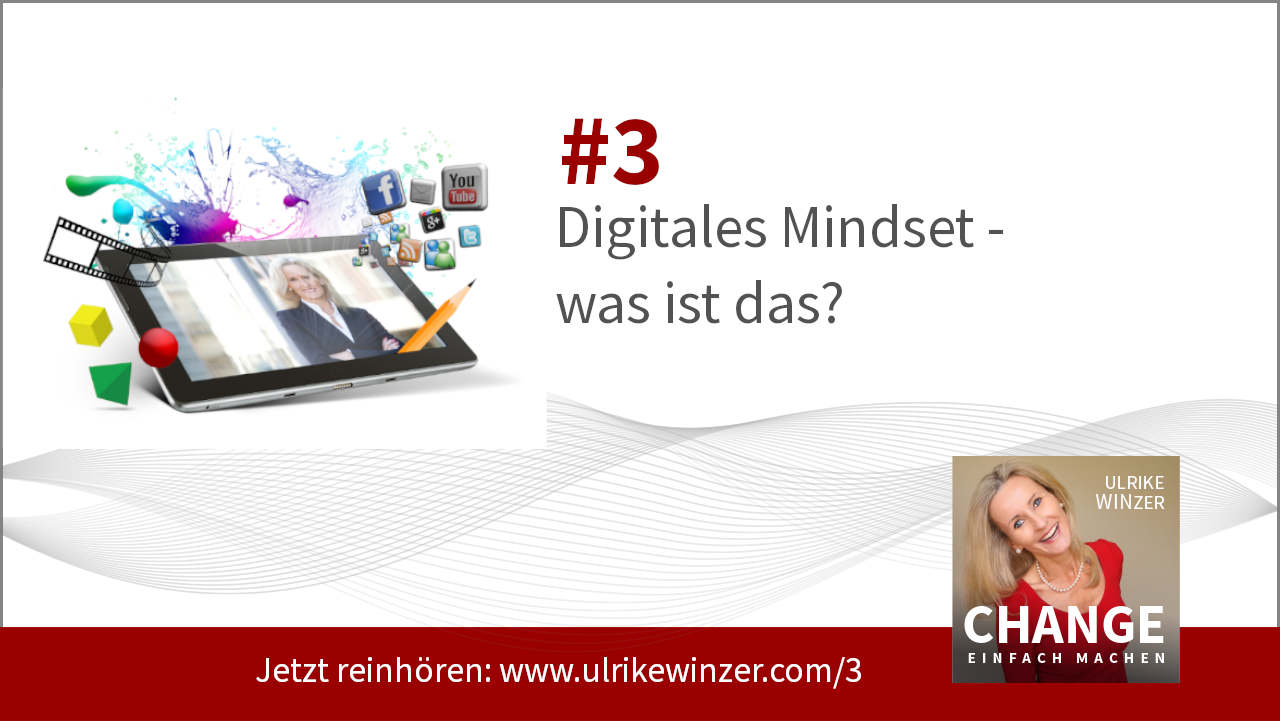 #3 Digital Mindset! Podcast Change einfach machen! By Ulrike WINzer