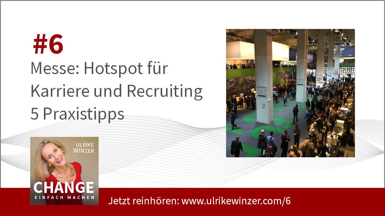 #6 Messe als Hotspot für Recruiting und Karriere! Podcast Change einfach machen! By Ulrike WINzer