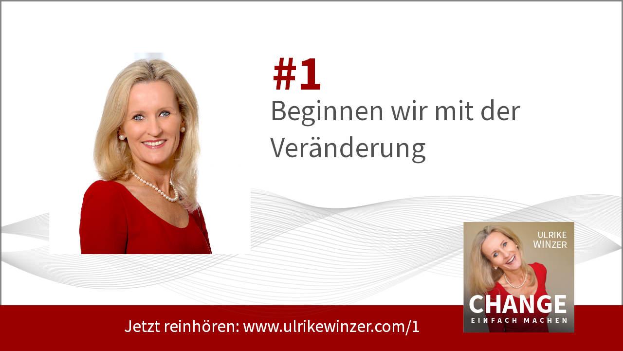 #1 Beginnen wir! Podcast Change einfach machen! By Ulrike WINzer