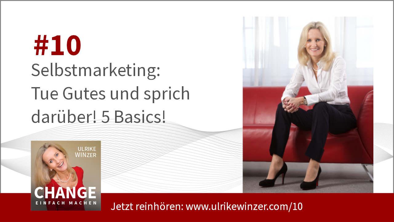 #10 Selbstmarketing - Podcast Change einfach machen! By Ulrike WINzer