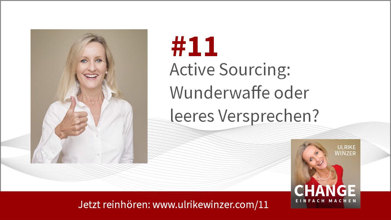 #11 Active Sourcing - Podcast Change einfach machen! By Ulrike WINzer
