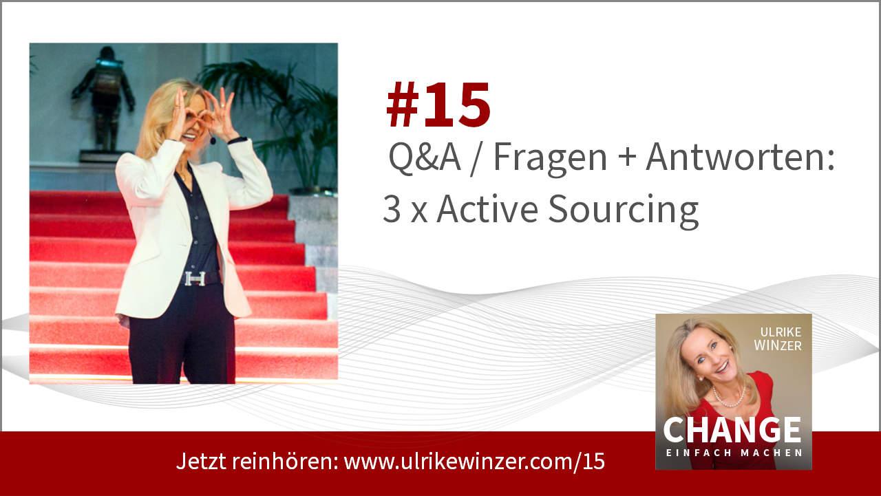 #15 Q&A Active Sourcing Fragen - Podcast Change einfach machen! By Ulrike WINzer