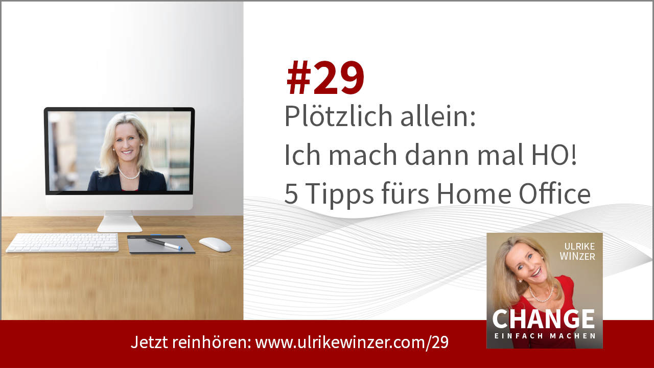 #29 HO Home Office - Podcast Change einfach machen! By Ulrike WINzer