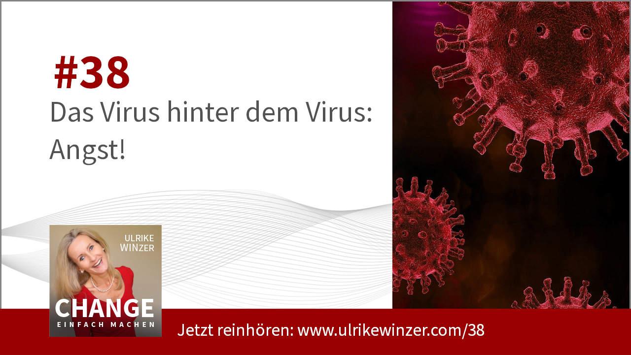 #38 Virus Angst - Podcast Change einfach machen! By Ulrike WINzer