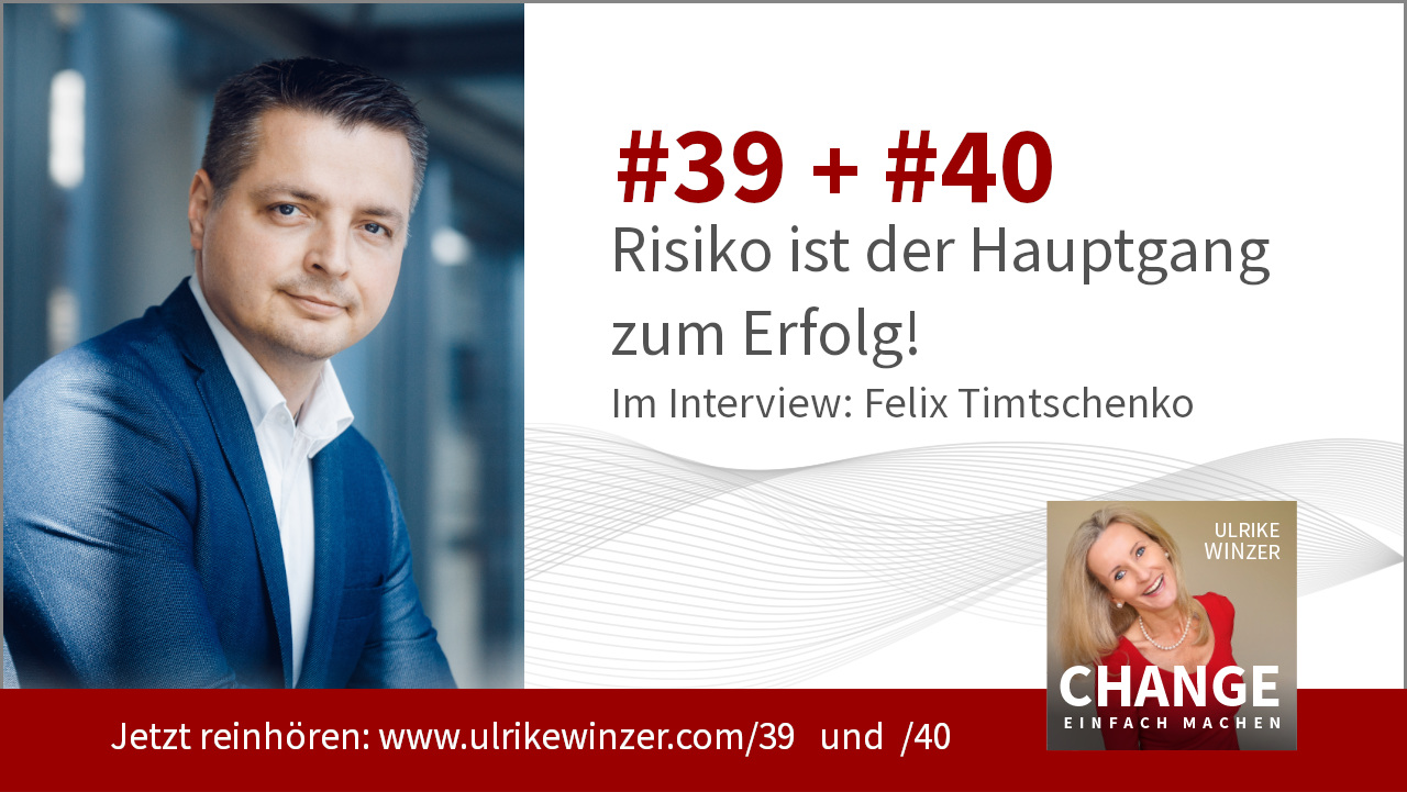 #39 + #40 Interview Felix Timtschenko - Podcast Change einfach machen! By Ulrike WINzer