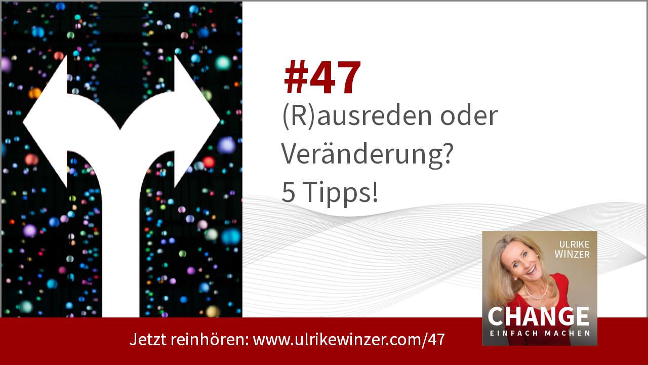 #47 Ausreden oder Veränderung - Podcast Change einfach machen! By Ulrike WINzer