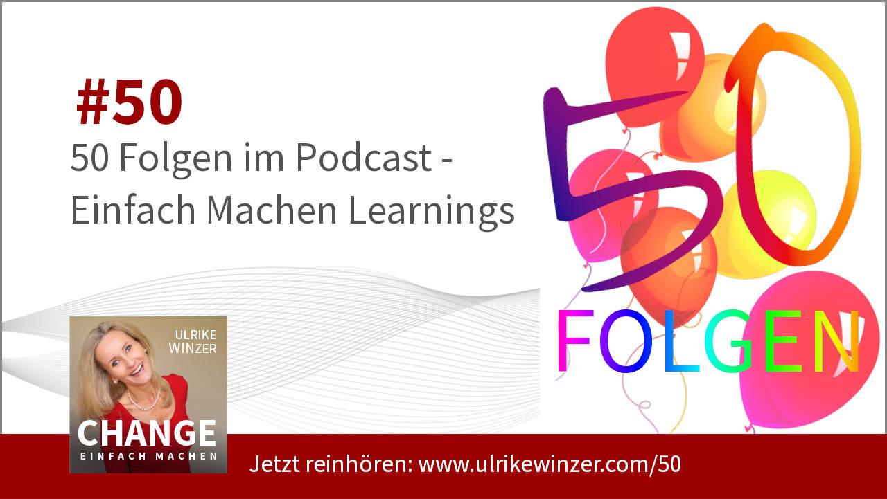 #50 50 Folgen - Podcast Change einfach machen! By Ulrike WINzer