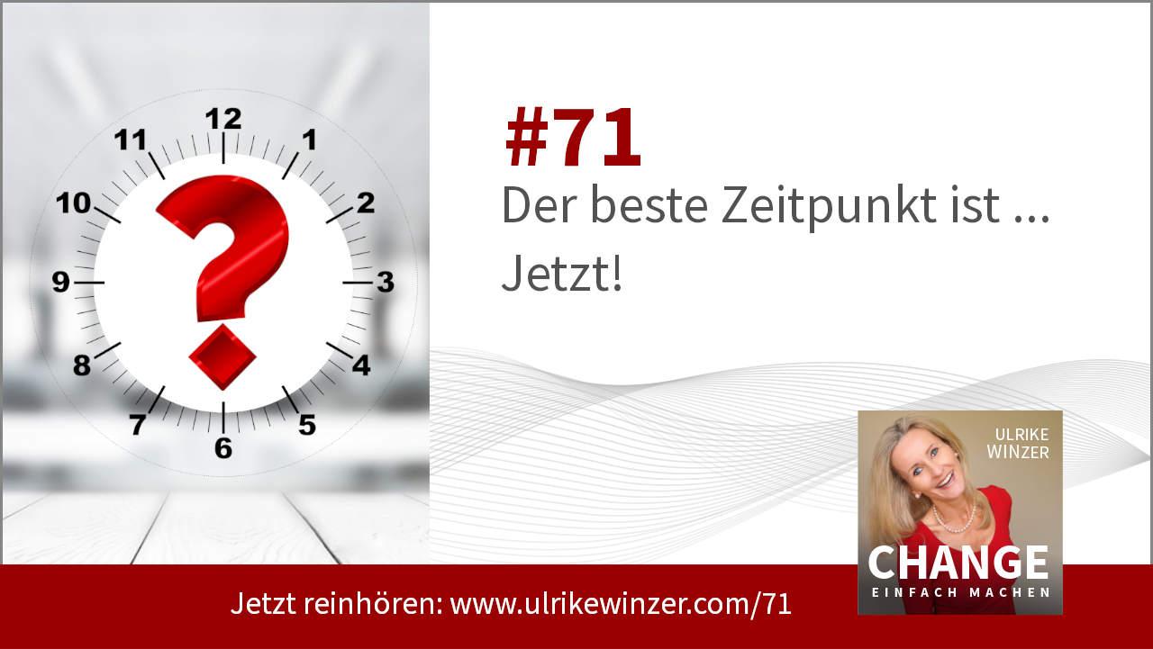 #71 Zeitpunkt Jetzt - Podcast Change einfach machen! By Ulrike WINzer
