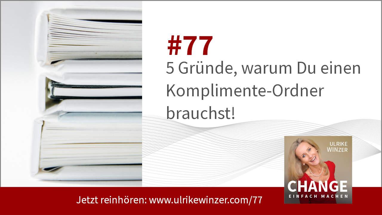 #77 Komplimente-Ordner - Podcast Change einfach machen! By Ulrike WINzer