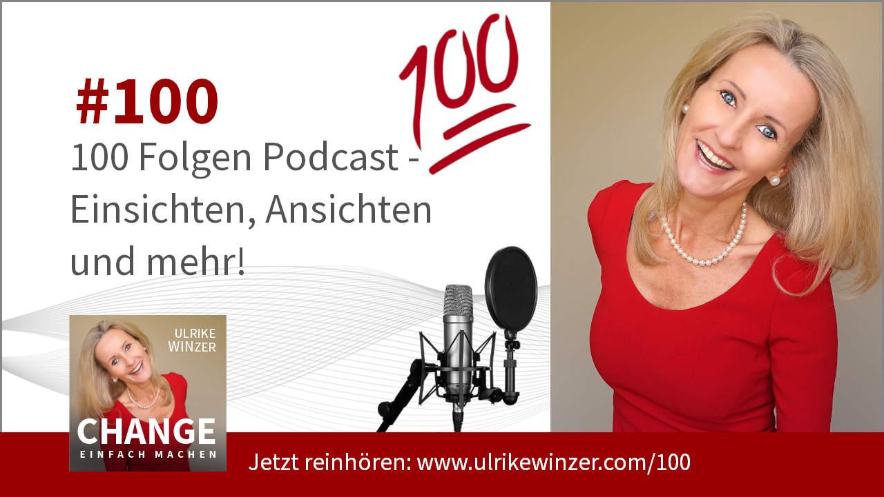 #100 100 Folgen Podcast - Podcast Change einfach machen! By Ulrike WINzer