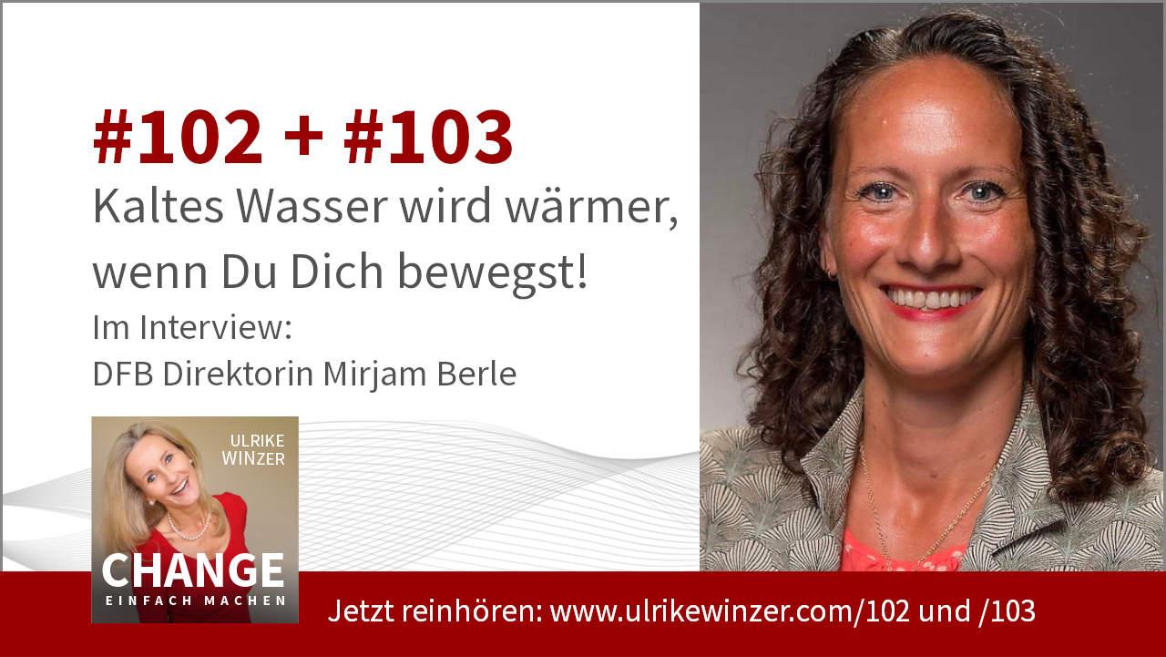 #102 + #103 Interview Mirjam Berle DFB-Direktorin - Podcast Change einfach machen! By Ulrike WINzer