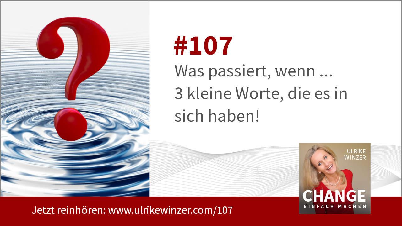#107 Was passiert wenn - Podcast Change einfach machen! By Ulrike WINzer