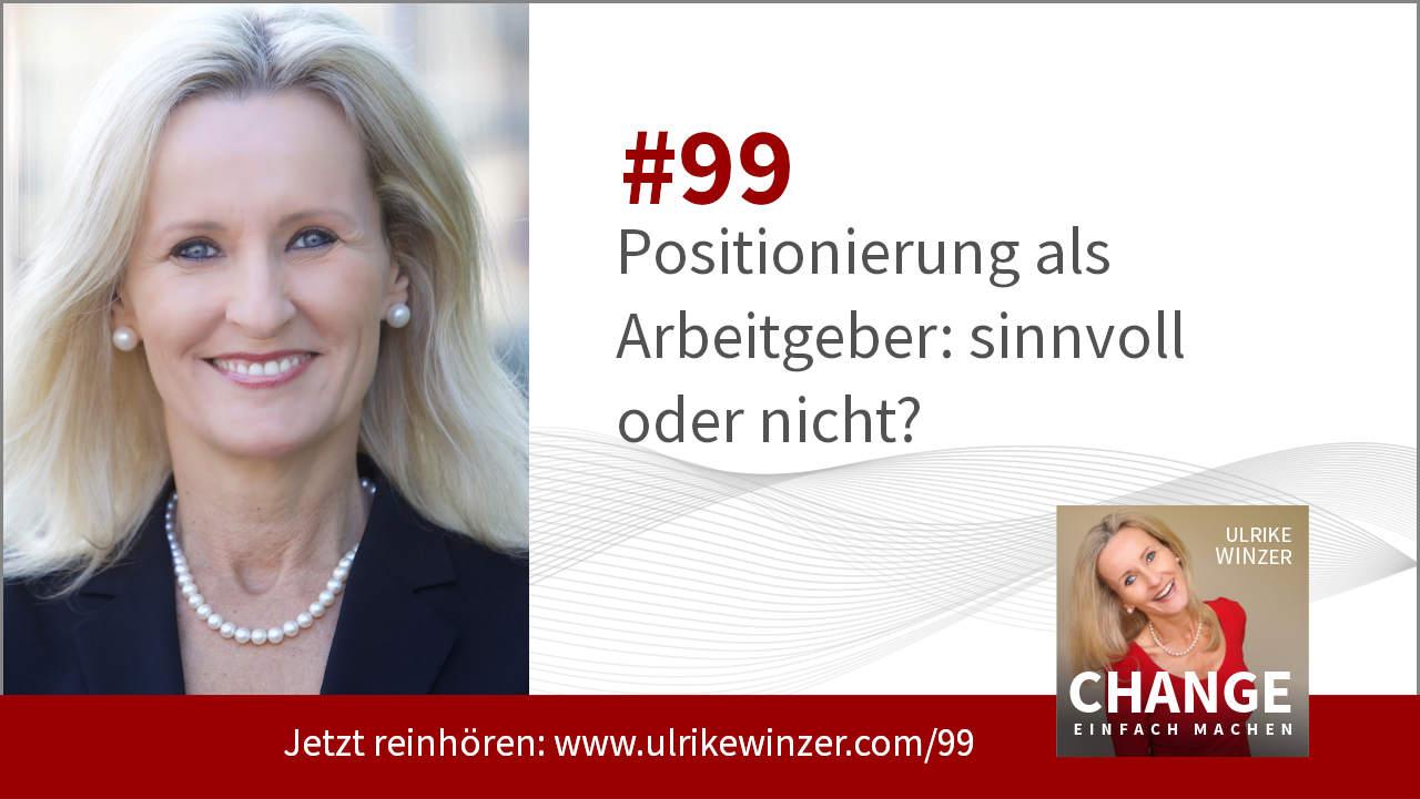 #99 Arbeitgebermarke und Positionierung - Podcast Change einfach machen! By Ulrike WINzer