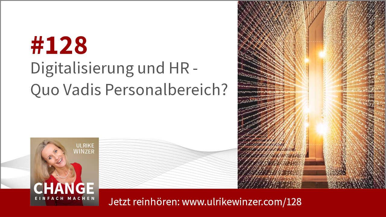 #128 Digitalisierung und HR - Quo Vadis Personalbereich? - Podcast Change einfach machen! By Ulrike WINzer