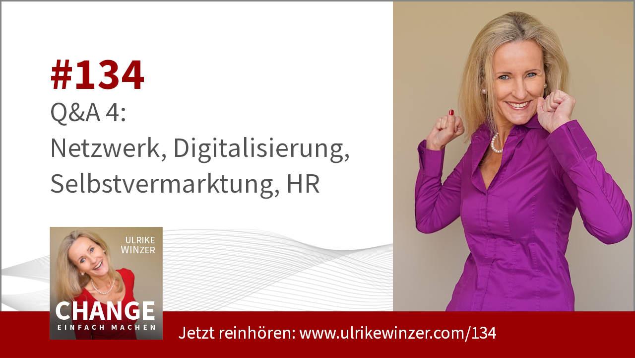 #134 Q&A 4: Netzwerk, HR, Digitalisierung, Selbstvermarktung - Podcast Change einfach machen! By Ulrike WINzer