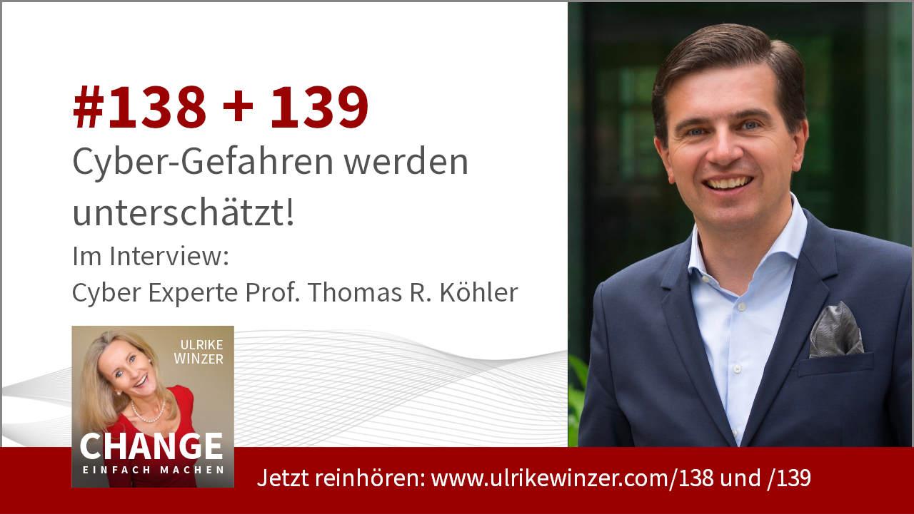 #138 + #139 Interview Cyber Experte Prof. Thomas R. Köhler - Podcast Change einfach machen! By Ulrike WINzer