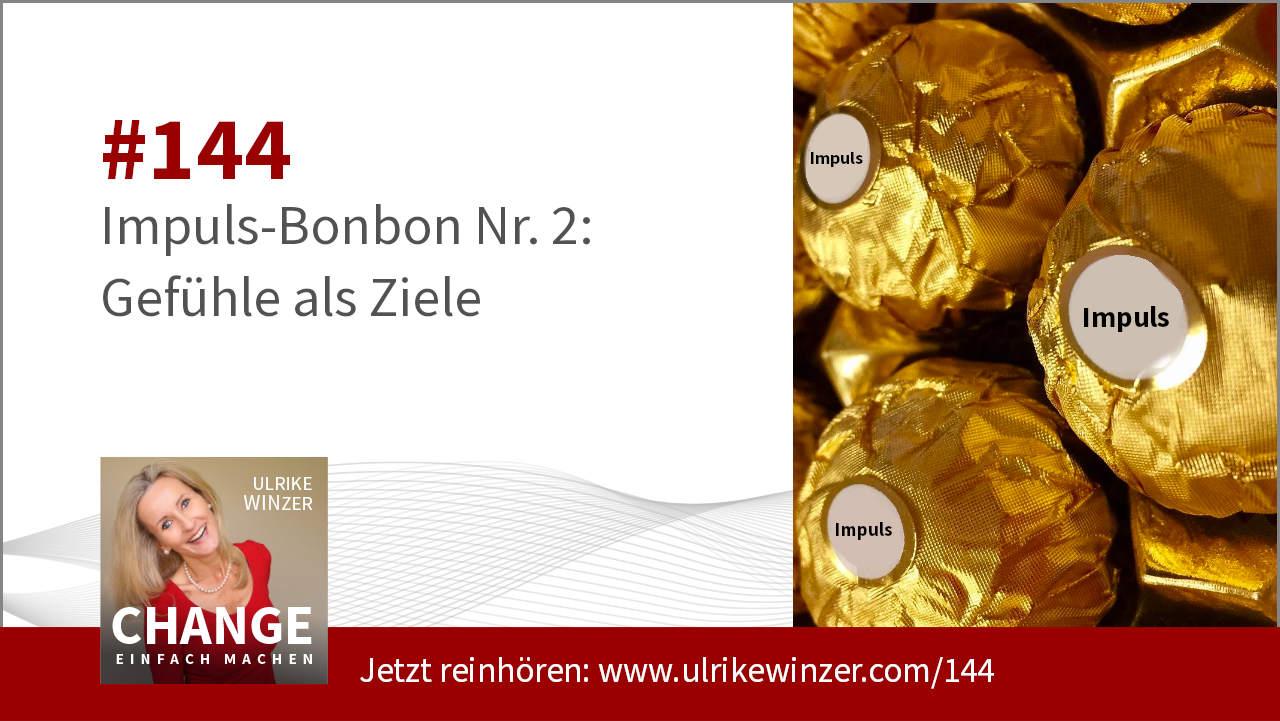 #144 Impuls-Bonbon 2 - Gefühle als Ziele Podcast Change einfach machen! By Ulrike WINzer
