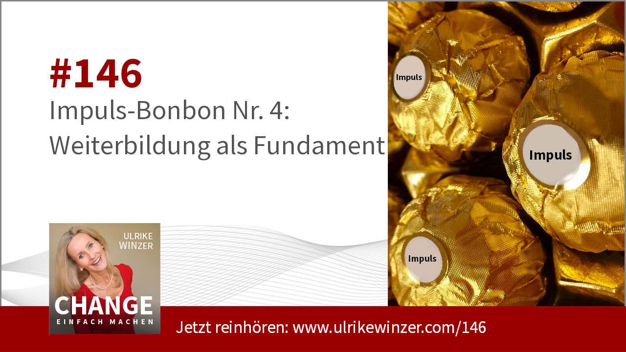 #146 Impuls-Bonbon 4 - Weiterbildung als Fundament - Podcast Change einfach machen! By Ulrike WINzer