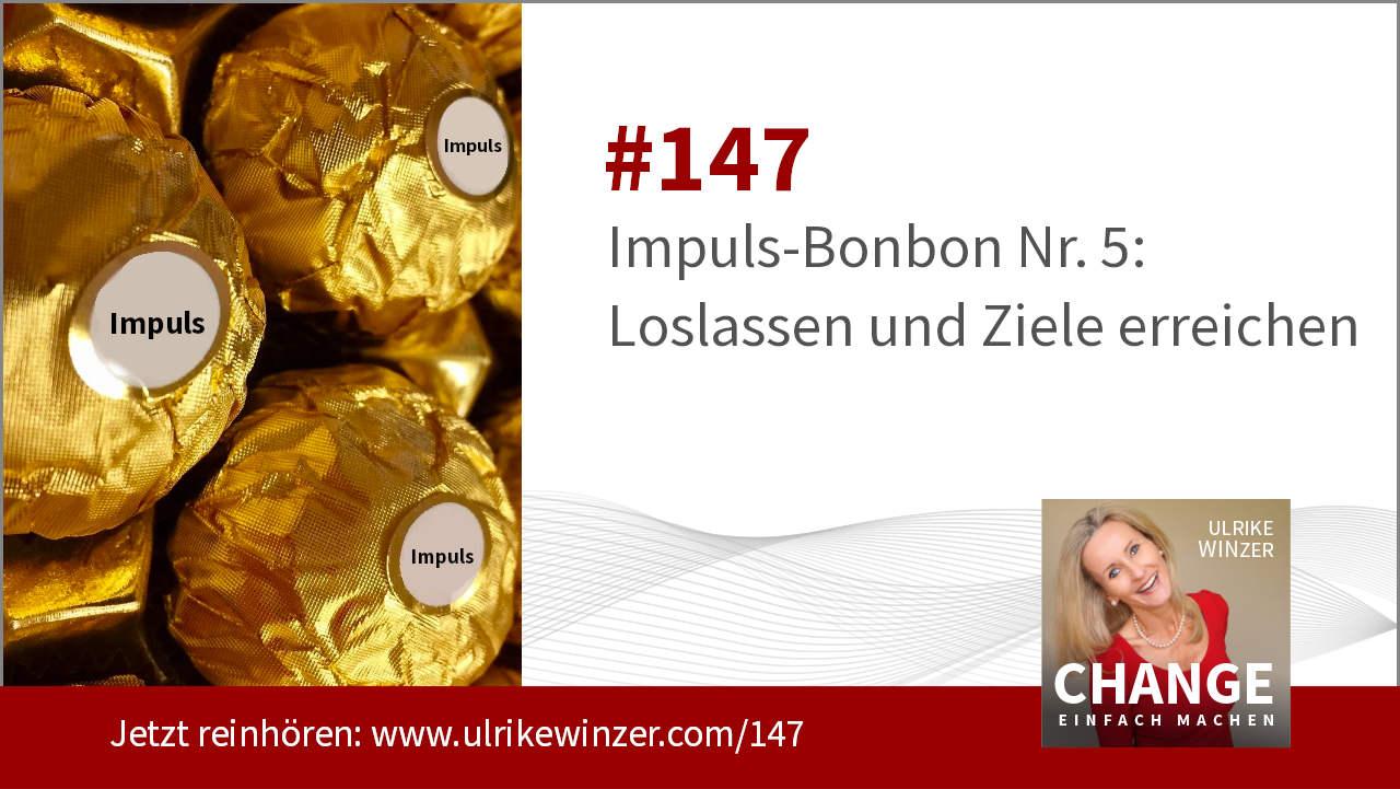 #147 Impuls-Bonbon 5 - Loslassen und Ziele erreichen! - Podcast Change einfach machen! By Ulrike WINzer