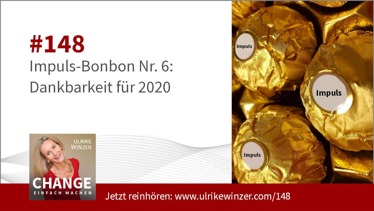 #148 Impuls-Bonbon 6 - Dankbarkeit 2020 - Podcast Change einfach machen! By Ulrike WINzer