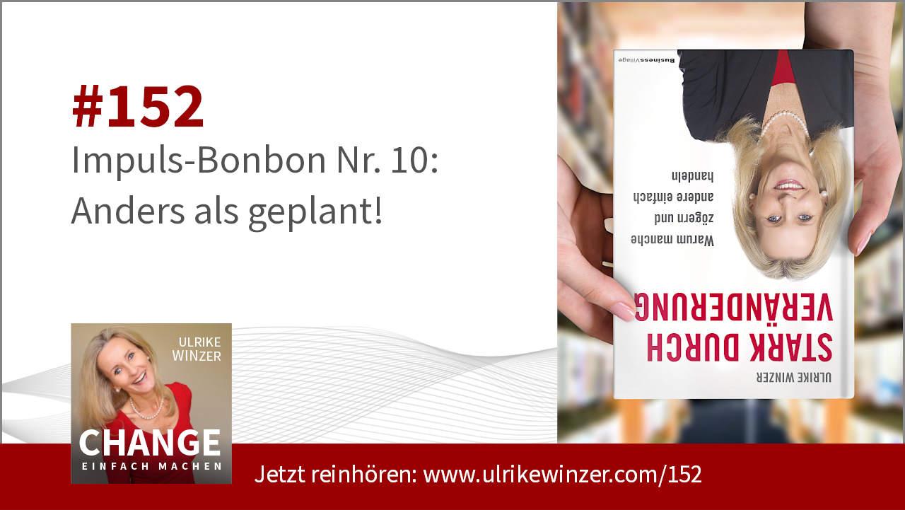 #152 Impuls-Bonbon 10 - Anders als geplant - Podcast Change einfach machen! By Ulrike WINzer