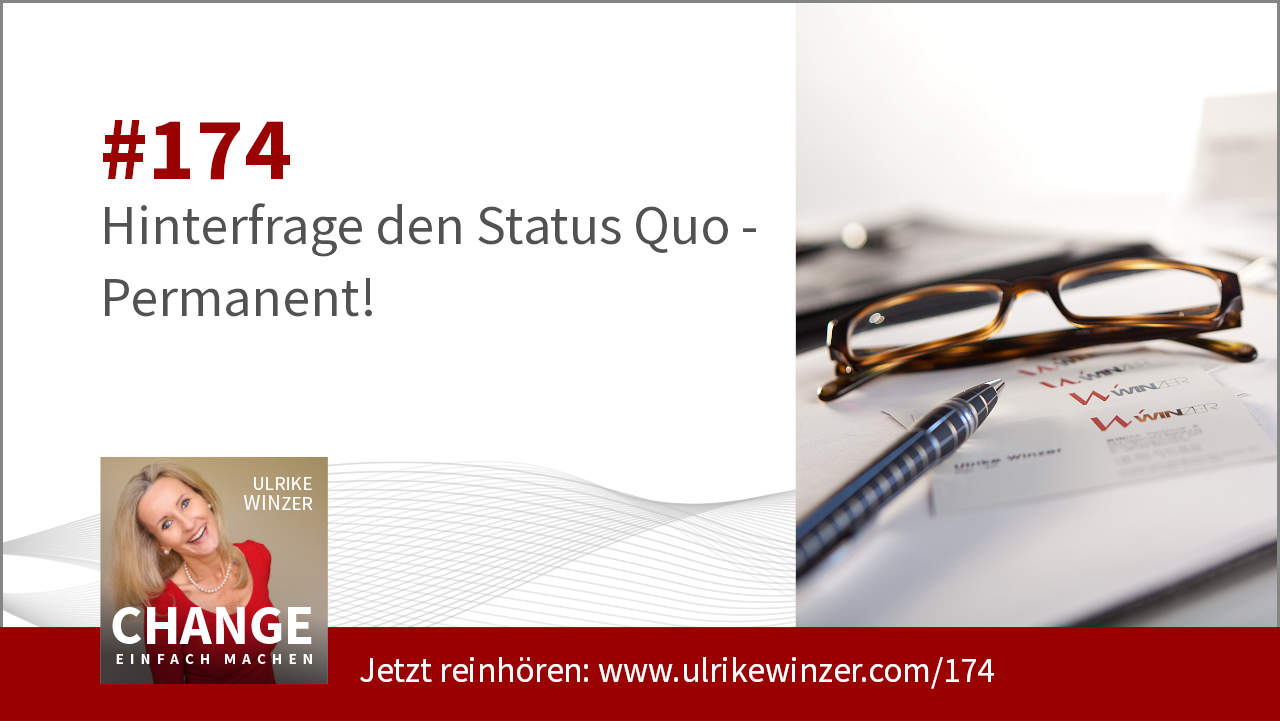 #174 Hinterfrage den Status Quo - Podcast Change einfach machen! By Ulrike WINzer