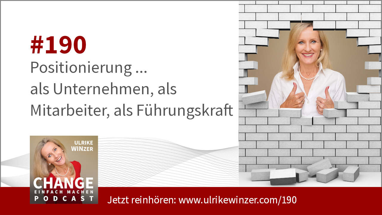 #190 Positionierung als Unternehmen, als Mitarbeiter, als Führungskraft - Podcast Change einfach machen! By Ulrike WINzer